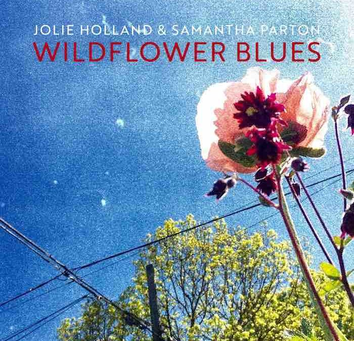 Praise For Forthcoming Album By Jolie Holland & Samantha Parton, Wildflower Blues, Out Sept. 8