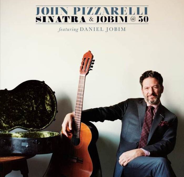 The Rhythm Of Rio, The Romance Of Sinatra: Celebrated Guitarist And Singer John Pizzarelli Revisits A Bossa Nova Classic At 50