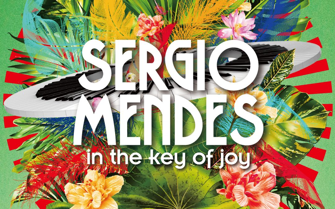 BRAZILIAN LEGEND SERGIO MENDES SHARES NEW TRACK, CELEBRATES SIX MAGICAL DECADES OF MUSIC WITH HIS ADVENTUROUS NEW ALBUM IN THE KEY OF JOY